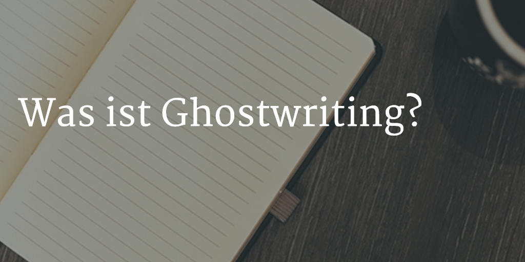 Was ist Ghostwriting?
