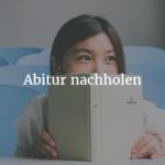 Abitur nachholen – Welche Möglichkeiten und Chancen gibt es?