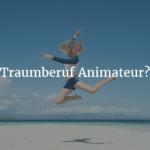 Traumberuf Animateur?