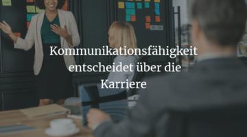 Die Kommunikationsfähigkeit entscheidet über die Karriere