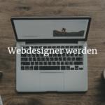 Webdesigner werden - ein Beruf mit Zukunft