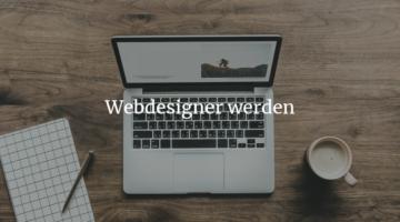 Webdesigner werden – ein Beruf mit Zukunft