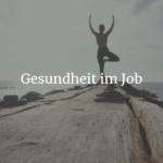 Gesundheit im Job – wichtigste Grundlagen
