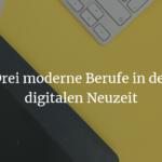 Drei moderne Berufe in der digitalen Neuzeit