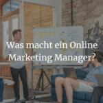 Was macht ein Online Marketing Manager?