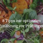 8 Tipps zur optimalen Ernährung vor Prüfungen
