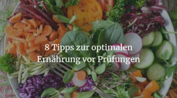 Tipps zur optimalen Ernährung vor Prüfungen
