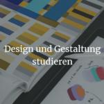 Design und Gestaltung studieren - diese Möglichkeiten gibt es